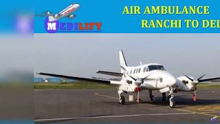 Get Trustful ICU Support Air Ambulance Ranchi to Delhi by Medilift