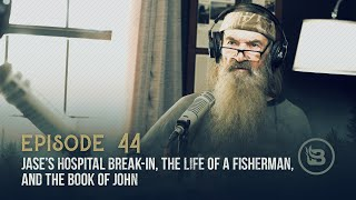 Jase's Hospital Break-in, the Life of a Fisherman, and the Book of John | Ep 44