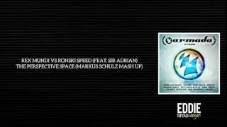 REX MUNDI VS RONSKI SPEED (FEAT. SIR ADRIAN) - THE PERSPECTIVE SPACE (MARKUS SCHULZ MASH UP)