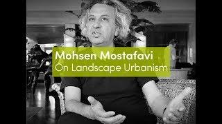Mohsen Mostafavi   On Landscape Urbanism