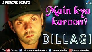 Main Kya Karoon -LYRICAL VIDEO | Dillagi | Bobby Deol