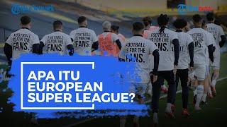 Apa Itu European Super League yang Hebohkan Dunia Sepak Bola?