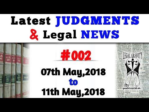 Latest Judgments & Legal News #002  {7 May 2018 - 11 May 2018}