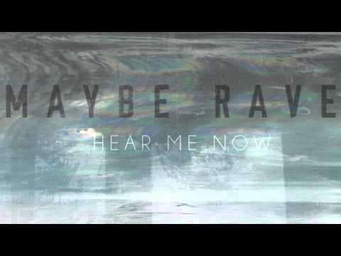 Maybe Rave - Hear Me Now (Audio)