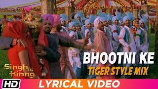 Bhootni Ke Remix| Tiger Style Mix| Lyrical Video| Singh Is