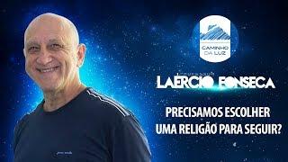 PRECISAMOS ESCOLHER UMA RELIGIÃO PARA SEGUIR? - LAÉRCIO FONSECA