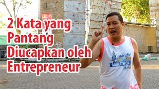 2 Kata Yang Pantang Diucapkan Oleh Entrepreneur