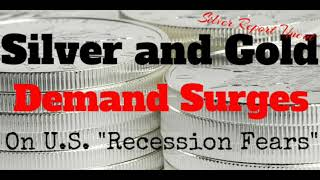 Economic Collapse News - Silver Demand And Gold Demand Surge As U.S. Recession Fears Go Mainstream