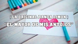 La Original Banda Limon - El Mayor De Mis Antojos   == ==