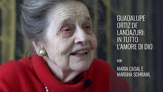 Guadalupe Ortiz de Landazuri: in tutto l'amore di Dio