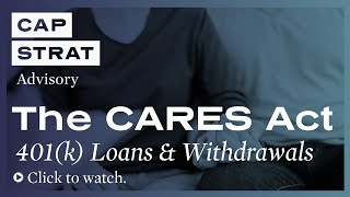 The CARES Act: 401(k) Loans & Withdrawals