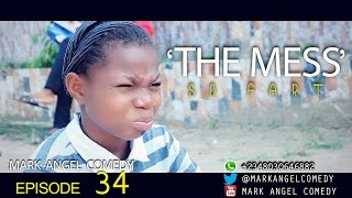 THE MESS (Mark Angel Comedy) (Episode 34)