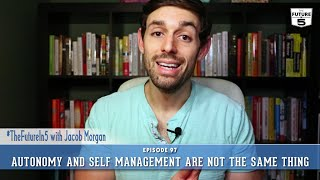 Autonomy And Self Management Are Not The Same Thing