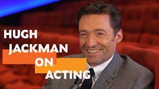 """It's okay, be nervous"" | Hugh Jackman on Acting"