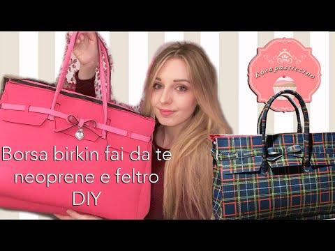 Come fare una borsa birkin in neoprene o feltro - DIY  idea regalo by Rosapasticcino
