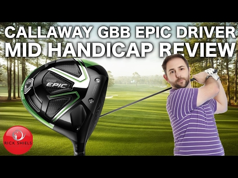 CALLAWAY GBB EPIC DRIVER – MID HANDICAP REVIEW