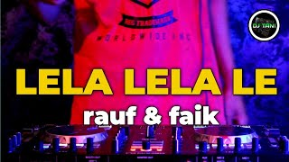 DJ LELA LELA LE SLOW REMIX TERBARU 2020 DJ VIRAL TIK TOK...