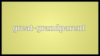 What is great grandparent meaning