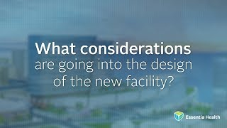 Watch the video - What considerations are going into the design of the new facility?