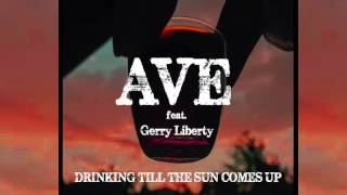 Ave   Drinking Till The Sun Comes Up Feat. Gerry Liberty