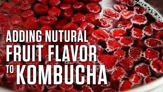 How To Add Natural Fruit Flavor To Kombucha During Second Fermentation