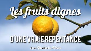 LES FRUITS DIGNES D'UNE VRAIE REPENTANCE