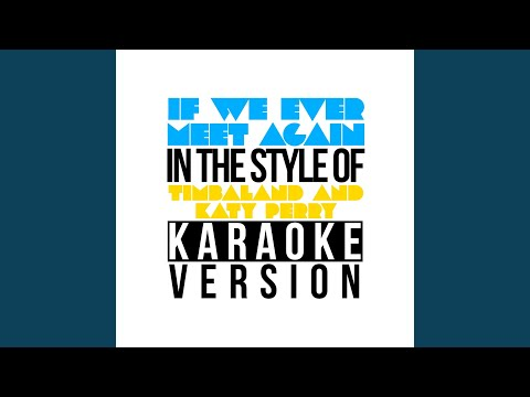 If We Ever Meet Again (In the Style of Timbaland & Katy Perry) (Karaoke Version)