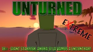 UNTURNED EXTREME |#18| GIANT STARFISH, AHORA SI LA VAMOS A ENCONTRAR!