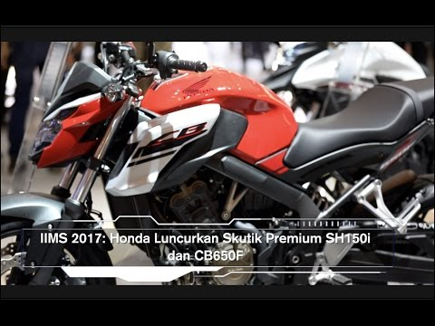 IIMS 2017: Honda Luncurkan Skutik Premium SH150i dan CB650F