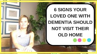 Should you let your loved one with dementia who is in a nursing home visit their old home? 6  SIGNS