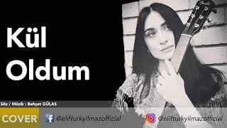 Elif Türkyılmaz - Kül Oldum