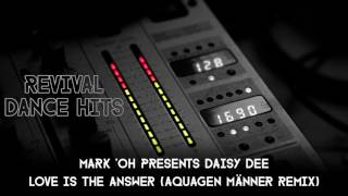 Mark 'Oh Presents Daisy Dee - Love Is The Answer (Aquagen Männer Remix) [HQ]