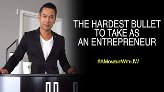 The Hardest Bullet To Take As An Entrepreneur | A Moment With JW