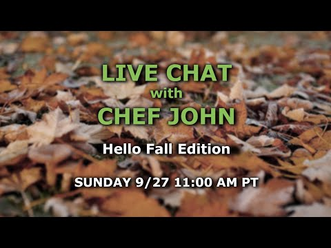 Live Chat with Chef John – Hello Fall Edition