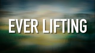 Ever Lifting - [Lyric Video] Christy Nockels