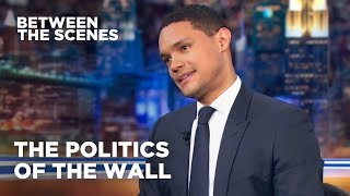 The Politics of the Wall - Between the Scenes   The Daily Show