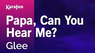 Karaoke Papa, Can You Hear Me? - Glee *