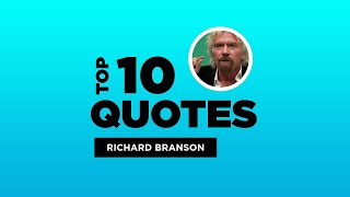 Top 10 Richard Branson Quotes - British Businessman. #RichardBranson #RichardBransonQuotes #Quotes