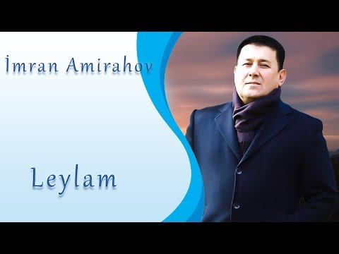 Imran Amirahov - Leylam   Yeni 2019