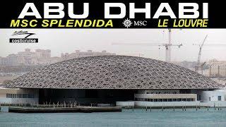 MSC SPLENDIDA ABU DHABI Le LOUVRE !!!