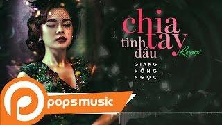 Chia Tay Tình Đầu Remix | Giang Hồng Ngọc