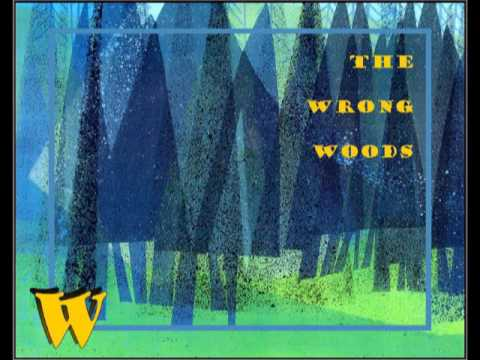 the Wrong Woods