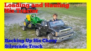 Loading/Hauling His Tractor! Backing Up His Power Wheels Chevy Silverado and Custom Tilt Trailer