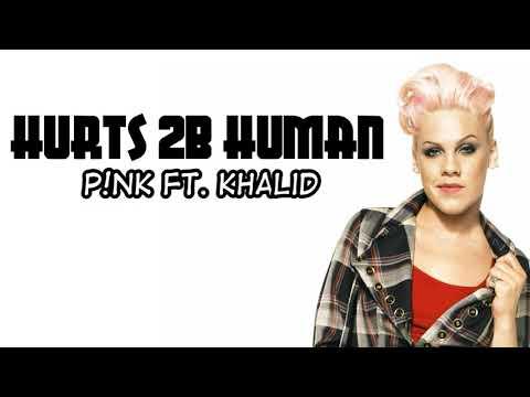 P!nk - Hurts 2B Human (Lyrics) ft. Khalid