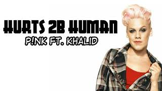 P!nk   Hurts 2B Human (Lyrics) Ft. Khalid