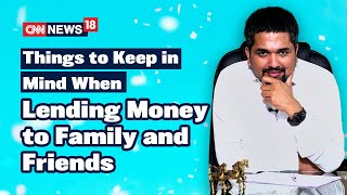 Things to Keep in Mind When Lending Money to Family & Friends | Money Doctor Show| CNN News18|EP 285