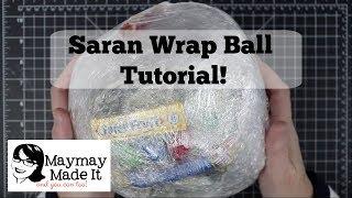 Saran Wrap Ball Tutorial!!!