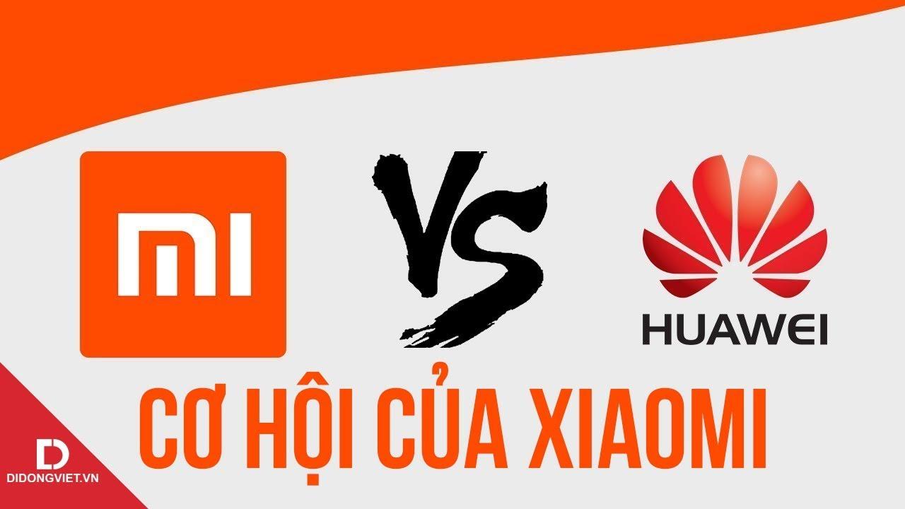 Vì sao Huawei bị cấm là cơ hội cho Xiaomi?