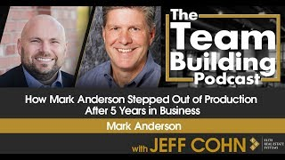 How Mark Anderson Stepped Out of Production After 5 Years in Business