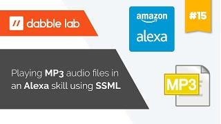 Playing mp3 audio files in an Alexa skill using SSML - Dabble Lab #15